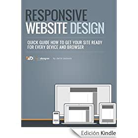Responsive Web Site Design, Quick Guide How To Get Your Site Ready For Every Device And Browser (Quick Guides For Web Designers in 1 hour! Book 3) (English Edition)