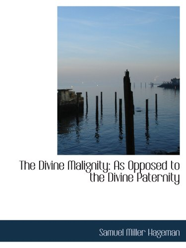 The Divine Malignity: As Opposed to the Divine Paternity