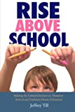 Rise Above School: Making the Critical Decision to Abandon School and Embrace Home Education