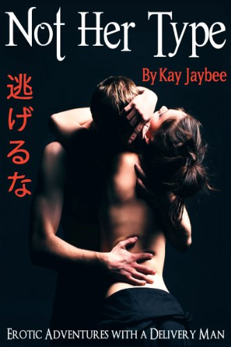 Not Her Type: Erotic Adventures with a Delivery Man by Kay Jaybee