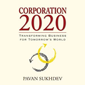 Corporation 2020: Transforming Business For Tomorrow's World | [Pavan Sukhdev]
