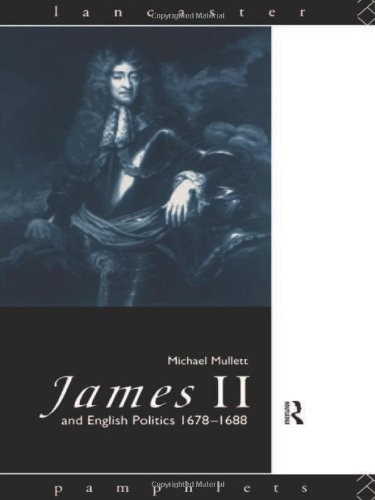James II and English Politics 1678-1688 (Lancaster Pamphlets)