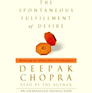 The Spontaneous Fulfillment of Desire: Harnessing the Infinite Power of Coincidence | [Deepak Chopra]