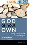 God on Your Own : Finding A Spiritual Path Outside Religion