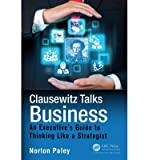 img - for [ Clausewitz Talks Business: An Executive's Guide to Thinking Like a Strategist BY Paley, Norton ( Author ) ] { Hardcover } 2014 book / textbook / text book