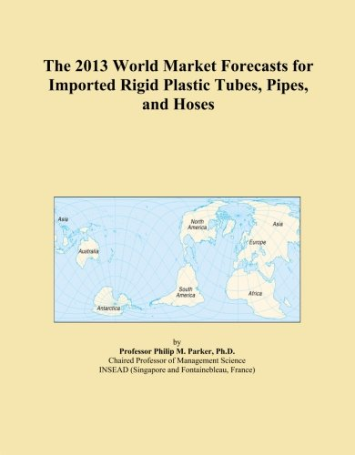 The-2013-World-Market-Forecasts-for-Imported-Rigid-Plastic-Tubes-Pipes-and-Hoses