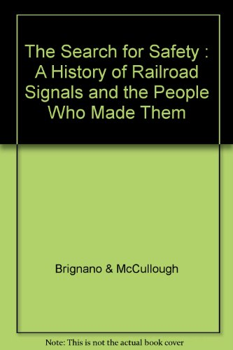 The Search for Safety: A History of Railroad Signals and the People Who Made Them