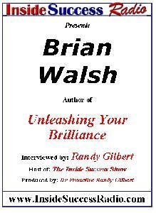 Brian Walsh Interviewed Randy Gilbert on The Inside Success Show
