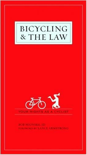 Bicycling and the Law: Your Rights as a Cyclist written by Bob Mionske