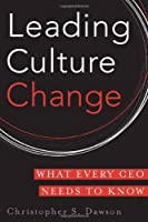 Leading Culture Change: What Every CEO Needs to Know Front Cover