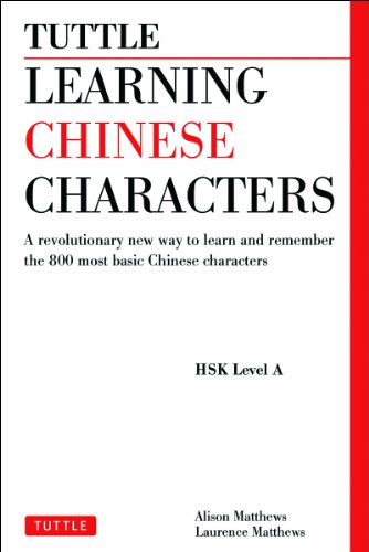 Tuttle Learning Chinese Characters: A Revolutionary New Way to Learn and Remember the 800 Most Basic Chinese Characters