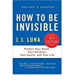 img - for By J. J. Luna How to Be Invisible: Protect Your Home, Your Children, Your Assets, and Your Life (3rd Revised & Updated) book / textbook / text book