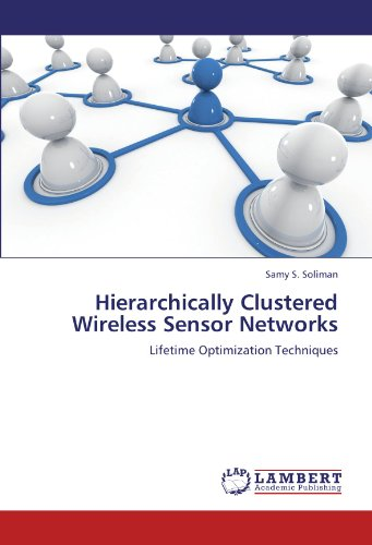 Hierarchically Clustered Wireless Sensor Networks: Lifetime Optimization Techniques PDF