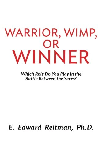 Warrior, Wimp, or Winner: What Role Do You Play in the Battle of the Sexes?