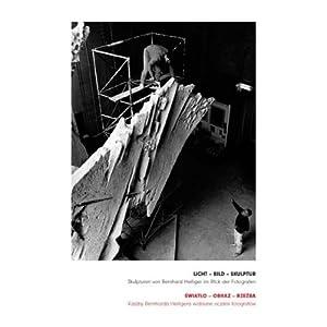 Licht - Bild - Skulptur: Skulpturen von Bernhard Heiliger im Blick der Fotografen. Herausgegeben im