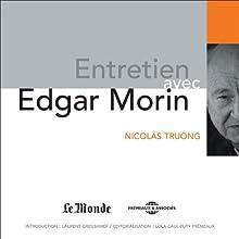 Entretien avec Edgar Morin Discours Auteur(s) : Edgar Morin, Nicolas Truong Narrateur(s) : Edgar Morin, Nicolas Truong