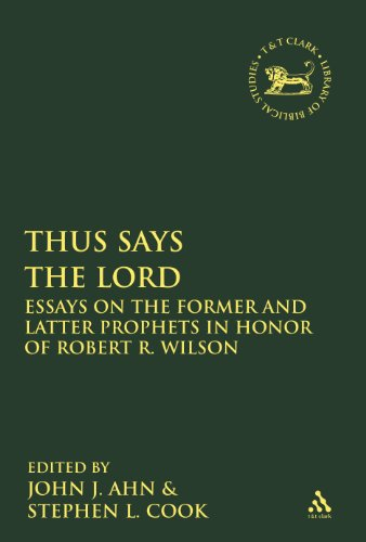 Thus Says the LORD: Essays on the Former and Latter Prophets in Honor of Robert R. Wilson (The Library of Hebrew Bible/O
