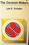 The decision-makers;: How to improve the quality of decision-making in the churches (0687104025) by Schaller, Lyle E