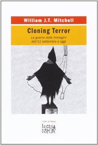 Cloning terror. La guerra delle immagini. Dall'11 settembre a oggi