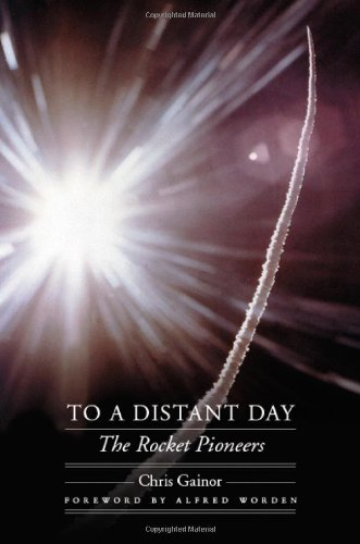 To a Distant Day: The Rocket Pioneers (Outward Odyssey: A People's History of S)