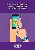 Instagram Para Negócios Fitness: Guia Com As Melhores Práticas Para Impulsionar Seus Negócios Fitness Nessa Rede Social (portuguese Edition) From Independente