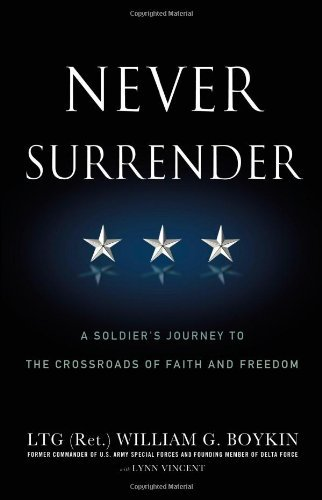 Never Surrender: A Soldier's Journey to the Crossroads of Faith and Freedom by Jerry Boykin (28-Apr-2011) Paperback