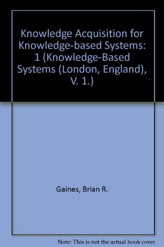 Knowledge Acquisition for Knowledge-based Systems: 1 (Knowledge-Based Systems (London, England), V. 1.)