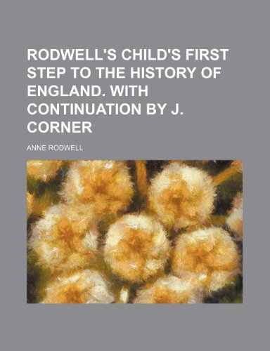 Rodwell's Child's first step to the history of England. With continuation by J. Corner