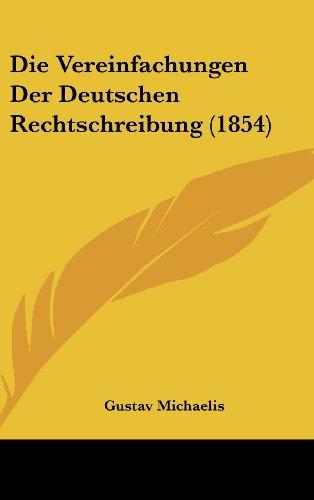 Die Vereinfachungen Der Deutschen Rechtschreibung (1854)