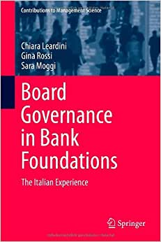 Board Governance In Bank Foundations: The Italian Experience (Contributions To Management Science)