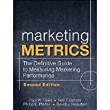 Marketing Metrics: The Definitive Guide to Measuring Marketing Performance (2nd Edition) [Hardcover] [2010] 2 Ed. Paul W. Farris, Neil T. Bendle, Phillip E. Pfeifer, David J. Reibstein