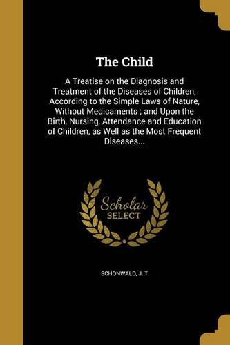 the-child-a-treatise-on-the-diagnosis-and-treatment-of-the-diseases-of-children-according-to-the-sim