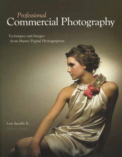 Professional Commercial Photography: Techniques and Images from Master Digital Photographers (Pro Photo Workshop)