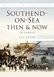 img - for Southend-on-Sea Then & Now: In Colour [Hardcover] [2011] Ken Crowe book / textbook / text book