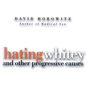 Hating Whitey and Other Progressive Causes | [David Horowitz]