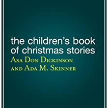 The Children's Book of Christmas Stories Audiobook by Asa Don Dickinson (editor), Ada M. Skinner, Charles Dickens, Hans Christian Andersen, Susan Coolidge, Elizabeth Harrison Narrated by Daniel Thomas May
