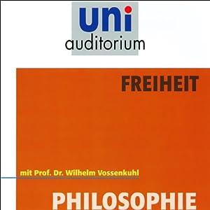 Freiheit. uni-auditorium mit Prof. Dr. Wilhelm Vossenkuhl Hörbuch