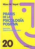 Praxis de la psicologia positiva: Ejercicios, experiencias, rituales (Animación de grupos)