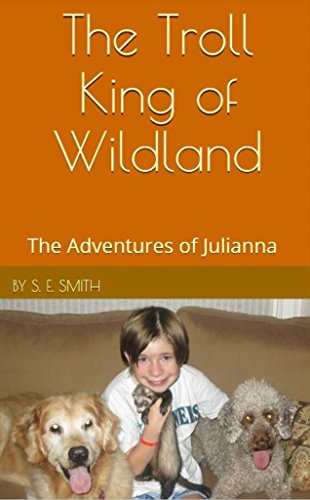 S.E. Smith - The Troll King of Wildland: The Adventures of Julianna