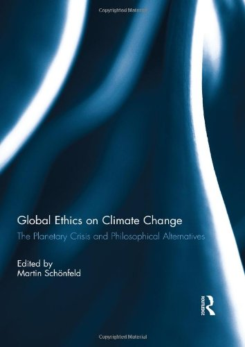 Global Ethics on Climate Change: The Planetary Crisis and Philosophical Alternatives