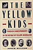 The Yellow Kids: Foreign Correspondents in the Heyday of Yellow Journalism (0060161159) by Milton, Joyce