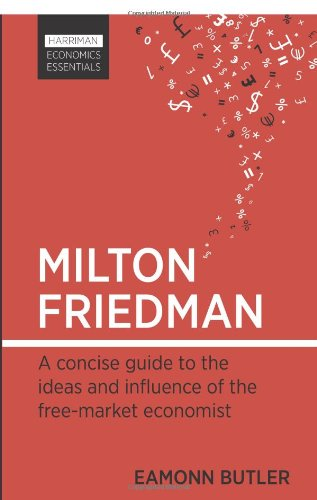 Milton Friedman: A Concise Guide to the Ideas and Influence of the Free-market Economist (Harriman Economic Essentials)