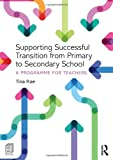 Supporting Successful Transition from Primary to Secondary School: A programme for teachers Tina Rae