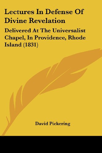 Lectures in Defense of Divine Revelation: Delivered at the Universalist Chapel, in Providence, Rhode Island (1831)