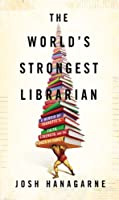 The World&#39;s Strongest Librarian: A Memoir of Tourette&#39;s, Faith, Strength, and the Power of Family
