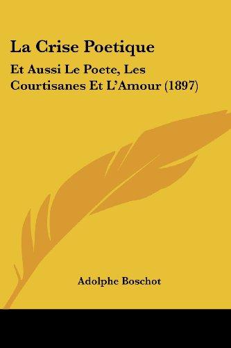 La Crise Poetique: Et Aussi Le Poete, Les Courtisanes Et L'Amour (1897)