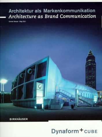 Architektur als Markenkommunikation: Dynaform + Cube; Architecture as Brand Communication