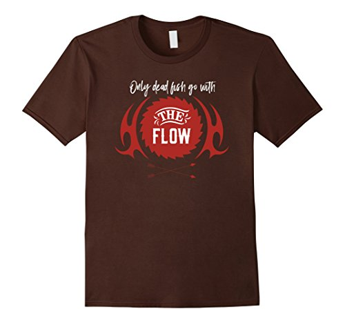 "Men's ""Only dead fish go with the flow"" funny t-shirt Medium Brown"