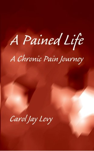 A Pained Life: A Chronic Pain Journey: Carol Jay Levy: 9781413406092: Amazon.com: Books