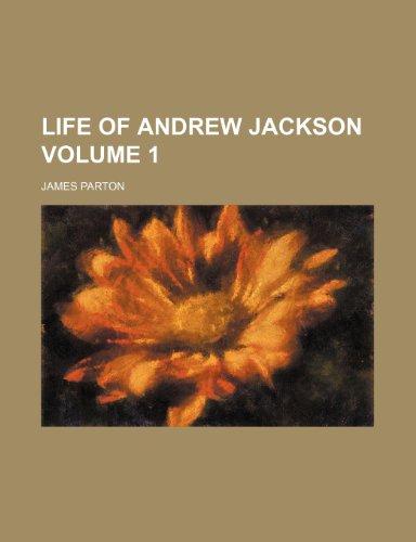 Life of Andrew Jackson Volume 1